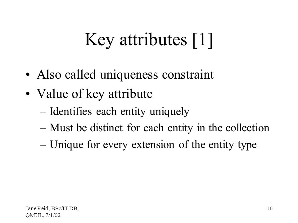 Key attributes [1] Also called uniqueness constraint
